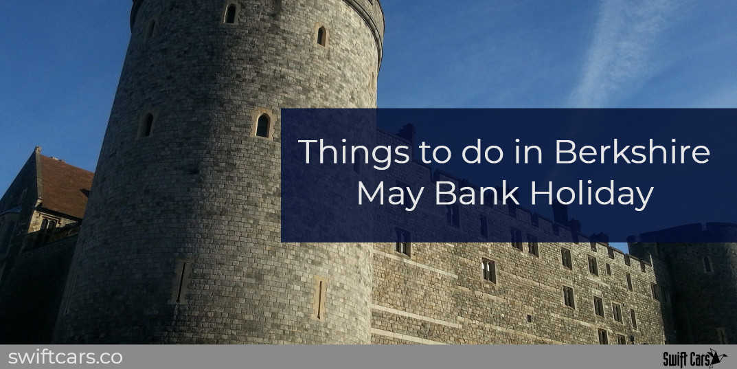 things to do in Berkshire may bank holiday